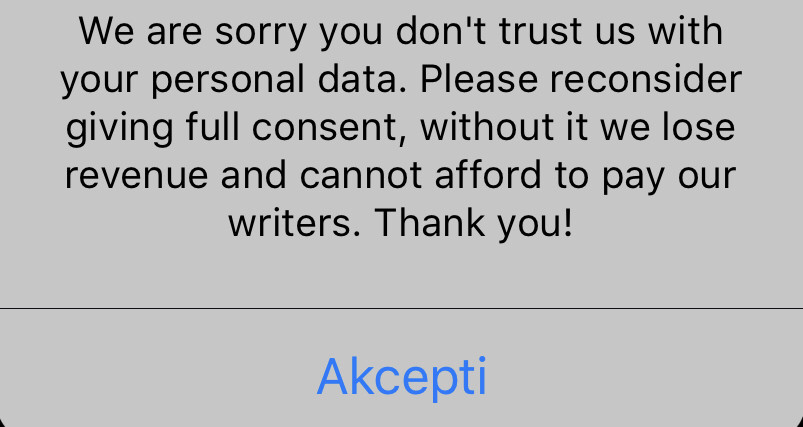 """an iOS alert """"We are sorry you don't trust us with your personal data. Please reconsider giving full consent, without it we lose revenue and cannot afford to pay our writers. Thank you!"""""""