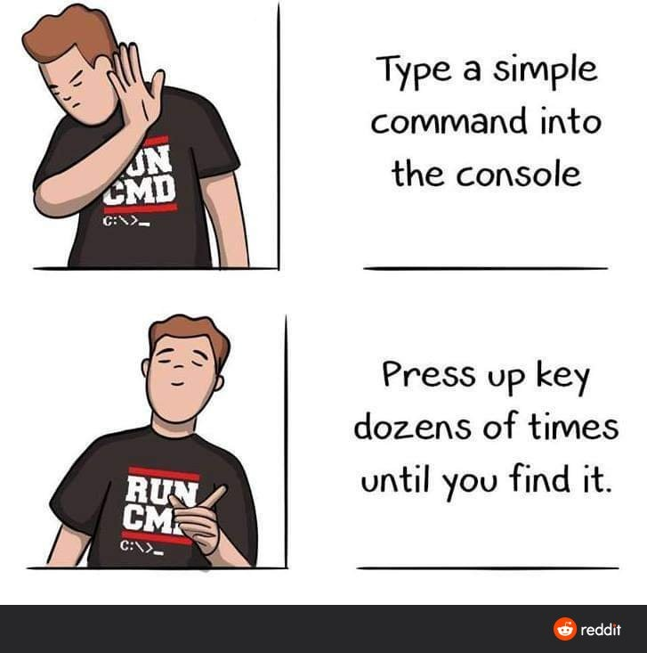 Nope: Type a simple command into the console<br /><br />Yup: Press up key dozens of times until you find it