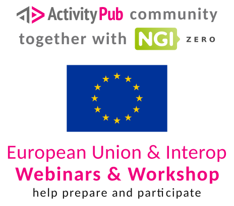 ActivityPub community together with NGI Zero organize a European Union and Interop event in April with two webinars and a workshop.<br><br>You can help prepare and should certainly participate,
